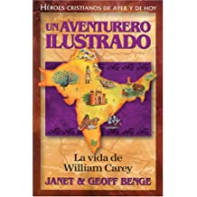 Un Aventurero Ilustrado: La Vida de William Carey = Illustrated an Adventurer (Heroes Cristianos De Ayer Y Hoy)