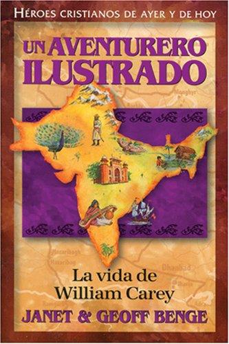 Un Aventurero Ilustrado: La Vida de William Carey = Illustrated an Adventurer (Heroes Cristianos De Ayer Y Hoy) por Janet Benge