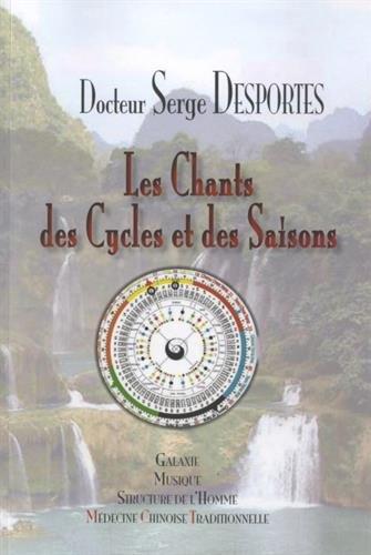 Les Chants des Cycles et des Saisons : Galaxie, Musique & Structure de l'Homme en Médecine Chinoise Traditionnelle