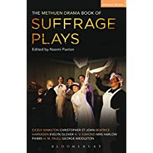 The Methuen Drama Book of Suffrage Plays: How the Vote Was Won / Lady Geraldine's Speech / Pot and Kettle / Miss Appleyard's Awakening / Her Vote / The Mother's Meeting / The Anti-Suffragist o