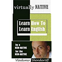 Virtually Native: Learn How To Learn English - by a non-native, for the non-native