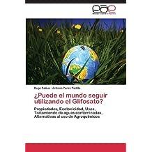 ??Puede el mundo seguir utilizando el Glifosato?: Propiedades, Ecotoxicidad, Usos, Tratamiendo de aguas contaminadas, Alternativas al uso de Agroqu??micos by Hugo Saitua (2013-11-15)