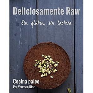 Deliciosamente Raw: Recetas paleo, sin gluten, sin lactosa