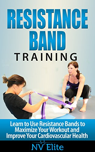 Resistance Bands: Learn to Use Resistance Bands to Maximize Your Workout and Improve Your Cardiovascular Health (English Edition)