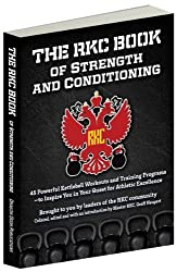 The RKC Book of Strength and Conditioning - 45 Powerful Kettlebell Workouts and Training Programs - to Inspire You in Your Quest for Athletic Excellence Brought to you by leaders of the RKC community Collated