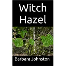 Witch Hazel: The Ultimate Guide to Understanding and Using Witch Hazel (English Edition)
