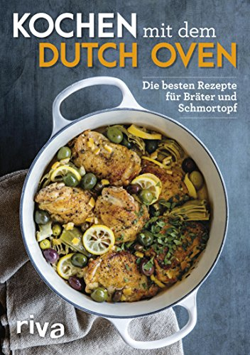 Kochen mit dem Dutch Oven: Die besten Rezepte für Bräter und Schmortopf (Gusseisen Vegan)