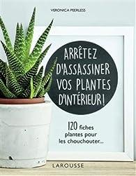 Arrêtez d'assassiner vos plantes d'intérieur par Veronica Peerless