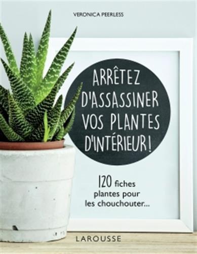 Arrêtez d'assassiner vos plantes d'intérieur par Dorling Kindersley Limited (DK)