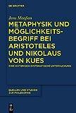 Metaphysik und Möglichkeitsbegriff bei Aristoteles und Nikolaus von Kues: Eine historisch-systematische Untersuchung (Quellen und Studien zur Philosophie, Band 126)