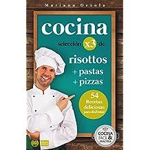 COCINA X3: RISOTTOS + PASTAS + PIZZAS: 54 deliciosas recetas para disfrutar (Colección Cocina Fácil & Práctica nº 93) (Spanish Edition)