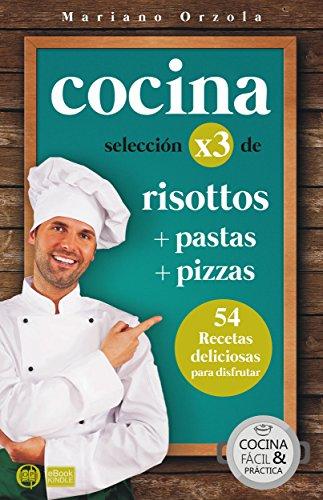 COCINA X3: RISOTTOS + PASTAS + PIZZAS: 54 deliciosas recetas para disfrutar (Colección Cocina Fácil & Práctica nº 93) por Mariano Orzola