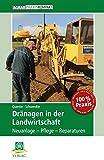 Dränagen in der Landwirtschaft: Neuanlage – Pflege – Reparaturen (AgrarPraxis kompakt)