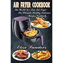Air Fryer Cookbook: The World's No. 1 Low Fat Fryer, The Ultimate Healthy Delicious Recipes Cookbook (clean eating, healthy cookbook, air fryer recipes cookbook,  ) (English Edition)