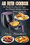 Air Fryer Cookbook: The World's No. 1 Low Fat Fryer, The Ultimate Healthy Delicious Recipes Cookbook (clean eating, healthy cookbook, air fryer recipes cookbook,  )