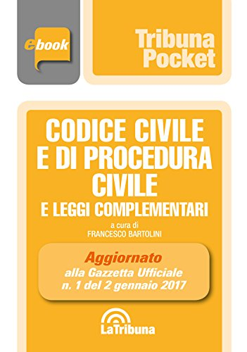 Codice civile e di procedura civile e leggi complementari: Prima Edizione 2017 Collana Pocket