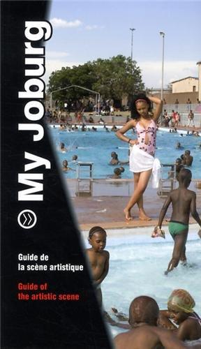 My Joburg : Guide de la scène artistique par Paula Aisemberg, Nechama Brodie, Antoine de Galbert, Bettina Malcomess, Collectif