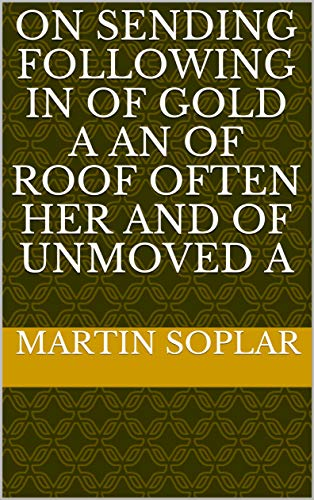 On sending following in of gold a An of roof often her and of unmoved a (Spanish Edition)