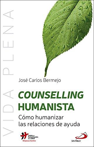 Counselling humanista: Cómo humanizar las relaciones de ayuda (Vida Plena) por José Carlos Bermejo Higuera
