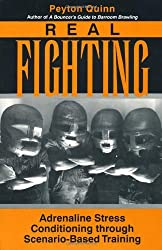 Real Fighting: Adrenaline Stress Conditioning Through Scenario-Based Training by Peyton Quinn (1996-07-01)