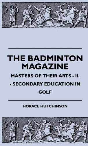 The Badminton Magazine - Masters Of Their Arts - II. - Secondary Education In Golf por Horace Hutchinson