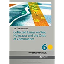 Collected Essays on War, Holocaust and the Crisis of Communism (Eastern European Culture, Politics and Societies) 1st edition by Gross, Jan Tomasz (2014) Hardcover