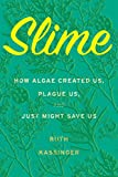 Slime: How Algae Created Us, Plague Us, and Just Might Save Us (English Edition)
