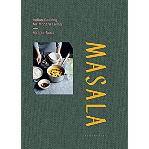 Masala: Indian Cooking for Modern Living: Real Indian Cooking for Modern Living 1