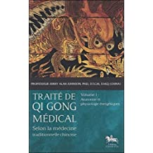 Traité de Qi Gong médical - T1 - Anatomie et physiologie énergétiques