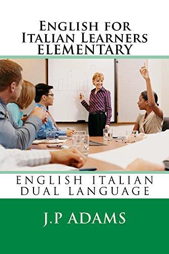 ENGLISH FOR ITALIAN LEARNERS - ELEMENTARY: English/Italian Dual language (English Edition) di J. P. Adams