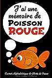 J'ai une mémoire de Poisson Rouge Carnet Alphabétique de Mots de Passe: Repertoire alphabétique de vos identifiants, adresse email, courriel, codes ... 105 pages, carnet A5 editeur: Carnet Mots