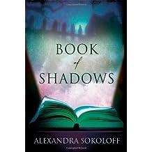 Book of Shadows by Alexandra Sokoloff (2010-06-08)