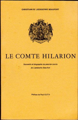 Le comte hilarion. souvenirs et biographie du premier comte de liedekerke beaufort. histoire de sa famille.