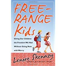 Free-Range Kids, Giving Our Children the Freedom We Had Without Going Nuts with Worry by Lenore Skenazy (2009-04-20)