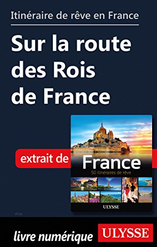 Descargar Libro Itinéraire de rêve en France - Sur la route des Rois de France de Collectif