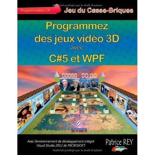 Programmez Des Jeux Video 3D Avec C#5 Et Wpf by Patrice Rey (2013-05-24)