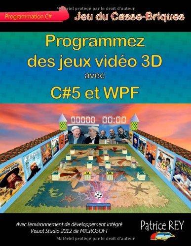 Programmez Des Jeux Video 3D Avec C#5 Et Wpf by Patrice Rey(2013-05-24) par Patrice Rey