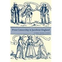 Press Censorship in Jacobean England by Cyndia Susan Clegg (2007-02-12)