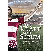 Die Kraft von Scrum: Inspiration zur revolutionärsten Projektmanagementmethode (German Edition)