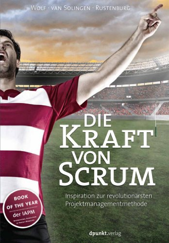 Die Kraft von Scrum: Inspiration zur revolutionärsten Projektmanagementmethode