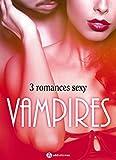 Vampires - 3 romances Sexy