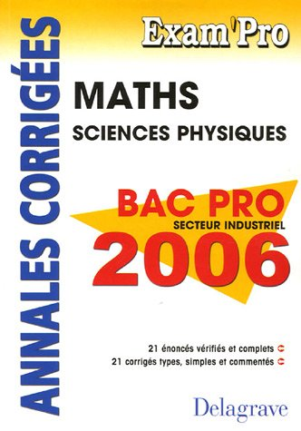 Mathématiques Sciences Physiques Bac Pro Secteur Industriel 2006 : Annales corrigées