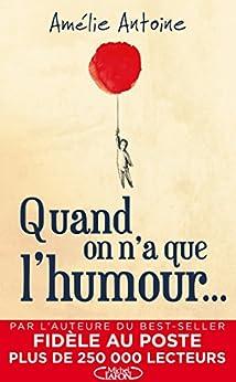 Quand on n'a que l'humour... par [Antoine, Amélie]