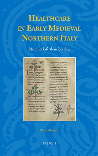 Healthcare in Early Medieval Northern Italy: More to Life than Leeches?
