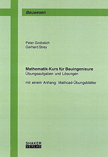 Mathematik-Kurs für Bauingenieure - Übungsaufgaben und Lösungen (mit einem Anhang: Mathcad-Übungsblätter) (Berichte aus dem Bauwesen)