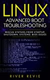 Linux Advanced Boot Troubleshooting: Rescue Systems from Startup, Shutdown, systemd, BIOS Issues