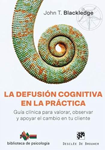 Defusión cognitiva en la práctica, La. Guía clínica para valorar, observar y apoy (Biblioteca de Psicología) por John T. Blackledge