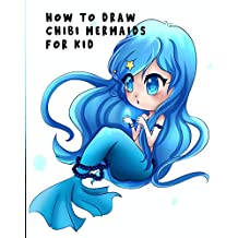 How to Draw Chibi Mermaids for Kid: Easy And Fun ( Drawing Book Step by Step ) (English Edition)