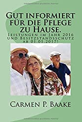 Gut informiert für die Pflege zu Hause.: Ihre Ansprüche im Jahr 2016 und Besitzstandsschutz! ab 01.01.2017!