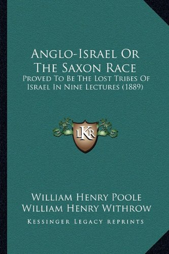 anglo-israel-or-the-saxon-race-proved-to-be-the-lost-tribes-of-israel-in-nine-lectures-1889